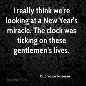 Dr. Sheldon Teperman - I really think we're looking at a New Year's miracle. The clock was ticking on these gentlemen's lives.