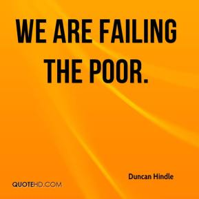 Duncan Hindle - We are failing the poor.