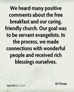 Ed Thorpe - We heard many positive comments about the free breakfast and our caring, friendly church. Our goal was to be servant evangelists. In the process, we made connections with wonderful people and received rich blessings ourselves.