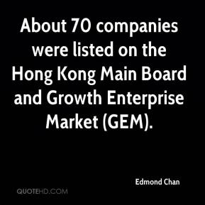 Edmond Chan - About 70 companies were listed on the Hong Kong Main Board and Growth Enterprise Market (GEM).