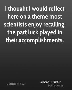 I thought I would reflect here on a theme most scientists enjoy recalling: the part luck played in their accomplishments.