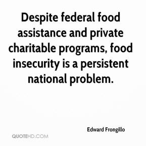 Edward Frongillo - Despite federal food assistance and private charitable programs, food insecurity is a persistent national problem.
