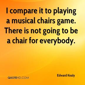 Edward Kealy - I compare it to playing a musical chairs game. There is not going to be a chair for everybody.