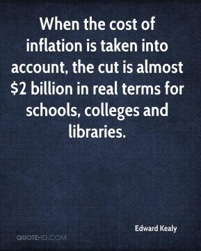 Edward Kealy - When the cost of inflation is taken into account, the cut is almost $2 billion in real terms for schools, colleges and libraries.