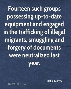 Elchin Guliyev - Fourteen such groups possessing up-to-date equipment and engaged in the trafficking of illegal migrants, smuggling and forgery of documents were neutralized last year.