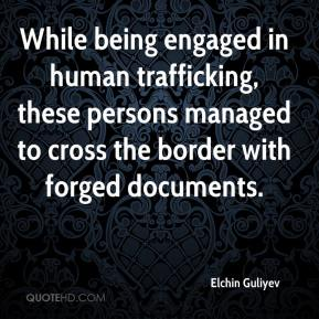 Elchin Guliyev - While being engaged in human trafficking, these persons managed to cross the border with forged documents.