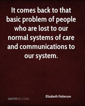 Elizabeth Patterson - It comes back to that basic problem of people who are lost to our normal systems of care and communications to our system.
