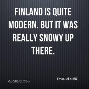 Emanuel Kuflik - Finland is quite modern. But it was really snowy up there.
