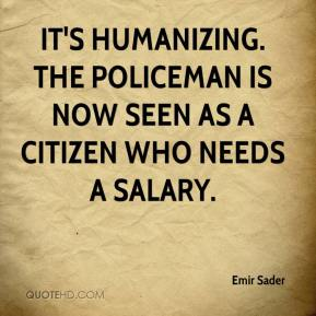Emir Sader - It's humanizing. The policeman is now seen as a citizen who needs a salary.