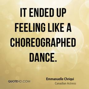 It ended up feeling like a choreographed dance.