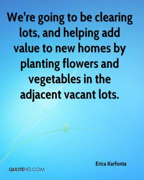 We're going to be clearing lots, and helping add value to new homes by planting flowers and vegetables in the adjacent vacant lots.
