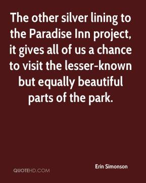 Erin Simonson - The other silver lining to the Paradise Inn project, it gives all of us a chance to visit the lesser-known but equally beautiful parts of the park.