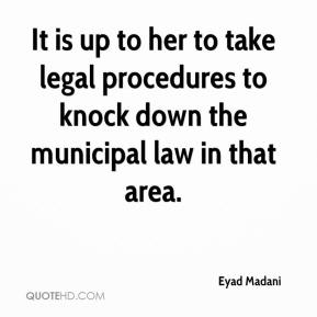 Eyad Madani - It is up to her to take legal procedures to knock down the municipal law in that area.