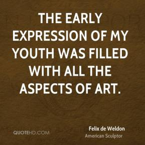 Felix de Weldon - The early expression of my youth was filled with all the aspects of art.