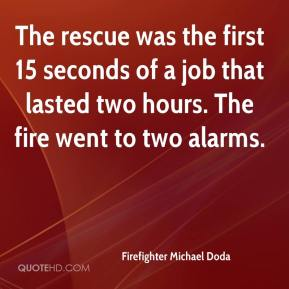 Firefighter Michael Doda - The rescue was the first 15 seconds of a job that lasted two hours. The fire went to two alarms.