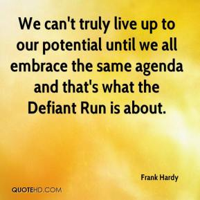 Frank Hardy - We can't truly live up to our potential until we all embrace the same agenda and that's what the Defiant Run is about.