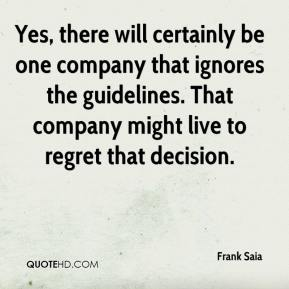 Frank Saia - Yes, there will certainly be one company that ignores the guidelines. That company might live to regret that decision.
