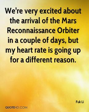 Fuk Li - We're very excited about the arrival of the Mars Reconnaissance Orbiter in a couple of days, but my heart rate is going up for a different reason.