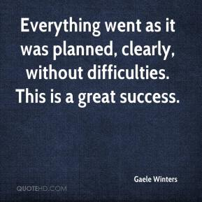 Gaele Winters - Everything went as it was planned, clearly, without difficulties. This is a great success.