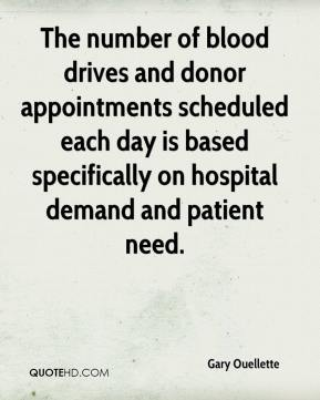 Gary Ouellette - The number of blood drives and donor appointments scheduled each day is based specifically on hospital demand and patient need.