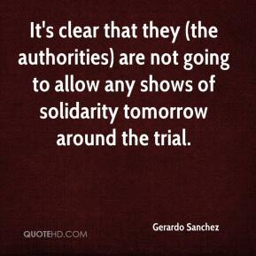 Gerardo Sanchez - It's clear that they (the authorities) are not going to allow any shows of solidarity tomorrow around the trial.