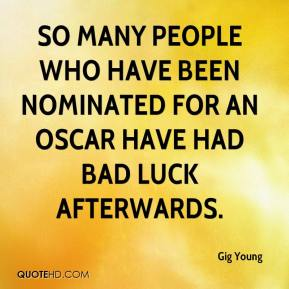 Gig Young - So many people who have been nominated for an Oscar have had bad luck afterwards.