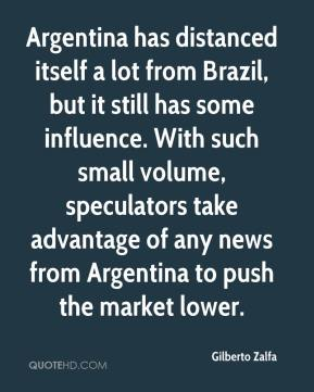 Gilberto Zalfa - Argentina has distanced itself a lot from Brazil, but it still has some influence. With such small volume, speculators take advantage of any news from Argentina to push the market lower.
