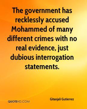 Gitanjali Gutierrez - The government has recklessly accused Mohammed of many different crimes with no real evidence, just dubious interrogation statements.