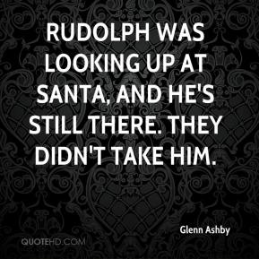 Rudolph was looking up at Santa, and he's still there. They didn't take him.