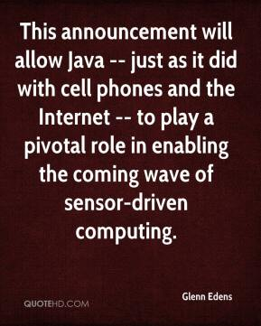 Glenn Edens - This announcement will allow Java -- just as it did with cell phones and the Internet -- to play a pivotal role in enabling the coming wave of sensor-driven computing.
