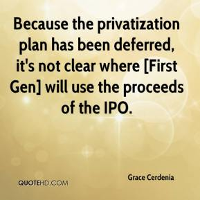Because the privatization plan has been deferred, it's not clear where [First Gen] will use the proceeds of the IPO.