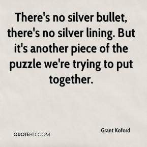 Grant Koford - There's no silver bullet, there's no silver lining. But it's another piece of the puzzle we're trying to put together.