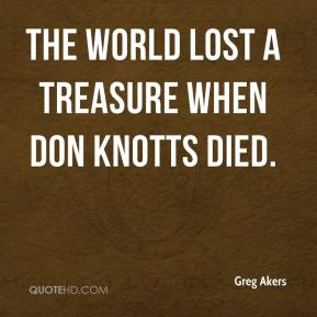 Greg Akers - The world lost a treasure when Don Knotts died.
