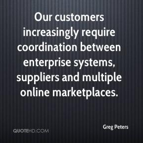 Greg Peters - Our customers increasingly require coordination between enterprise systems, suppliers and multiple online marketplaces.
