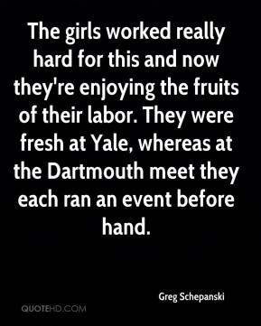 Greg Schepanski - The girls worked really hard for this and now they're enjoying the fruits of their labor. They were fresh at Yale, whereas at the Dartmouth meet they each ran an event before hand.