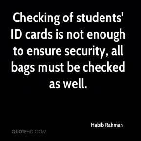 Habib Rahman - Checking of students' ID cards is not enough to ensure security, all bags must be checked as well.