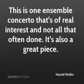 Harold Weller - This is one ensemble concerto that's of real interest and not all that often done. It's also a great piece.