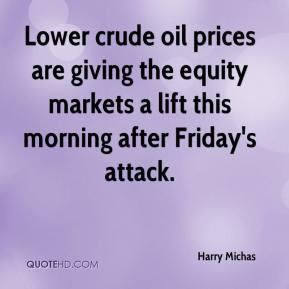 Harry Michas - Lower crude oil prices are giving the equity markets a lift this morning after Friday's attack.
