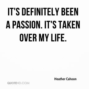 Heather Cahoon - It's definitely been a passion. It's taken over my life.