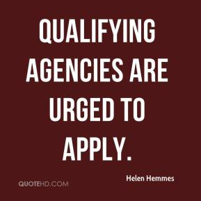Helen Hemmes - Qualifying agencies are urged to apply.