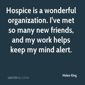 Helen King - Hospice is a wonderful organization. I've met so many new friends, and my work helps keep my mind alert.