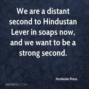Hoshedar Press - We are a distant second to Hindustan Lever in soaps now, and we want to be a strong second.