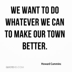 Howard Cummins - We want to do whatever we can to make our town better.