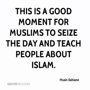 This is a good moment for Muslims to seize the day and teach people about Islam.