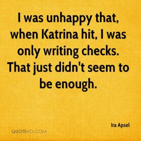 Ira Apsel - I was unhappy that, when Katrina hit, I was only writing checks. That just didn't seem to be enough.