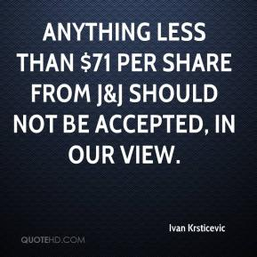 Ivan Krsticevic - Anything less than $71 per share from J&J should not be accepted, in our view.
