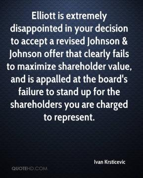 Ivan Krsticevic - Elliott is extremely disappointed in your decision to accept a revised Johnson & Johnson offer that clearly fails to maximize shareholder value, and is appalled at the board's failure to stand up for the shareholders you are charged to represent.