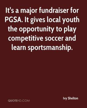 Ivy Shelton - It's a major fundraiser for PGSA. It gives local youth the opportunity to play competitive soccer and learn sportsmanship.