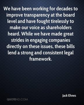 Jack Ehnes - We have been working for decades to improve transparency at the board level and have fought tirelessly to make our voice as shareholders heard. While we have made great strides in engaging companies directly on these issues, these bills lend a strong and consistent legal framework.