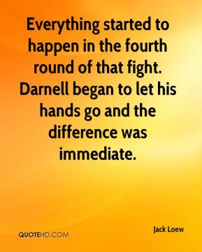 Jack Loew - Everything started to happen in the fourth round of that fight. Darnell began to let his hands go and the difference was immediate.